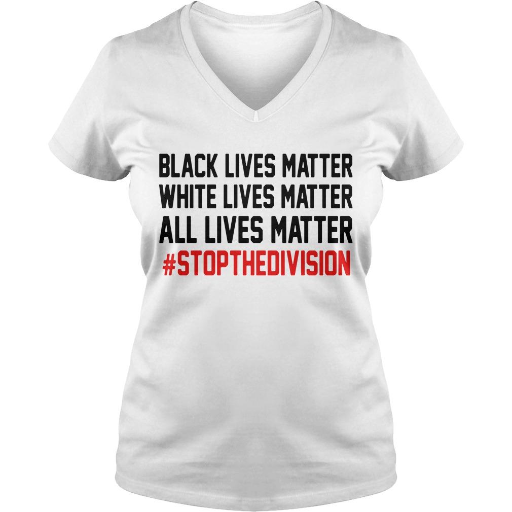 Black lives matter white lives matter all lives matter stop thedivision V-neck T-shirt