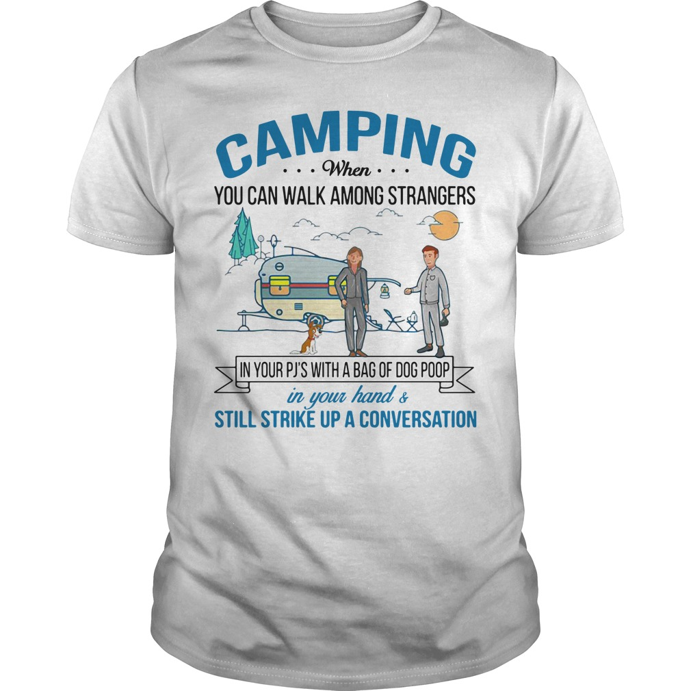 Camping when you can walk among strangers in your PJS with a bag Guys Shirt