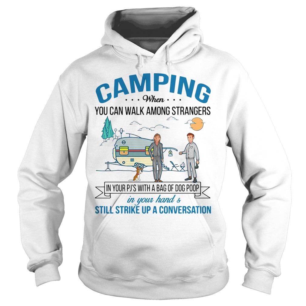 Camping when you can walk among strangers in your PJS with a bag Hoodie