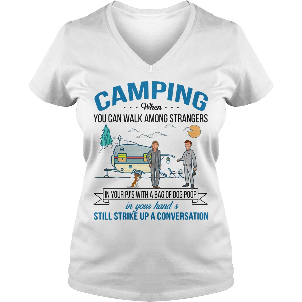 Camping when you can walk among strangers in your PJS with a bag V-neck T-shirt