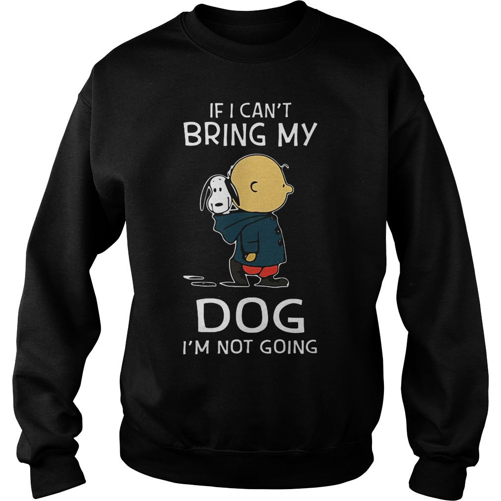Snoopy if I can't bring my dog I'm not going Sweater