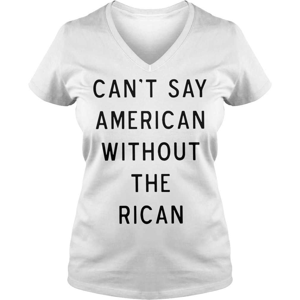 Can't say American without the rican V-neck T-shirt
