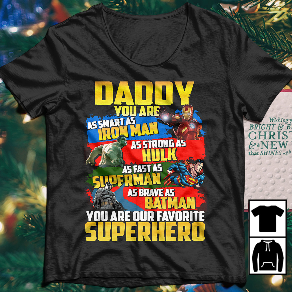 Daddy You are as smart as Iron Man as strong as Hulk as fast as Super Man shirt