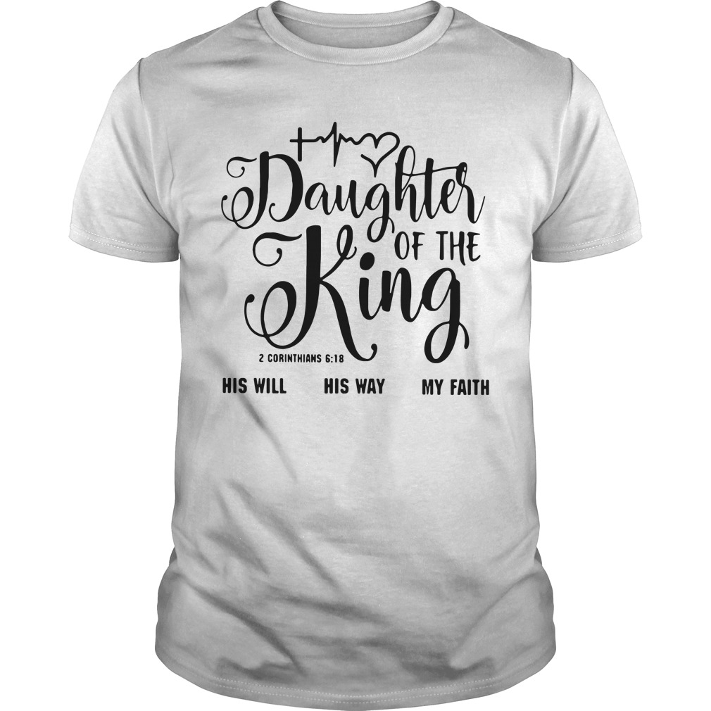 Daughter of the King his will his way my faith 2 corinthians 6:18 Guys shirt