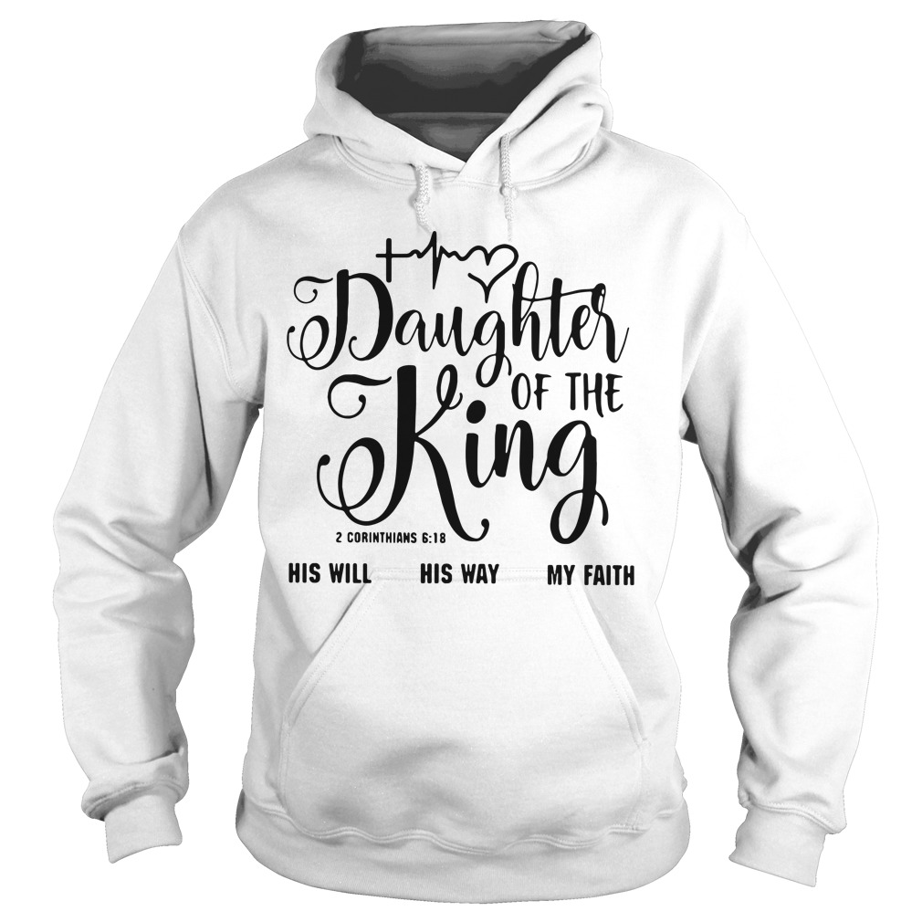 Daughter of the King his will his way my faith 2 corinthians 6:18 Hoodie