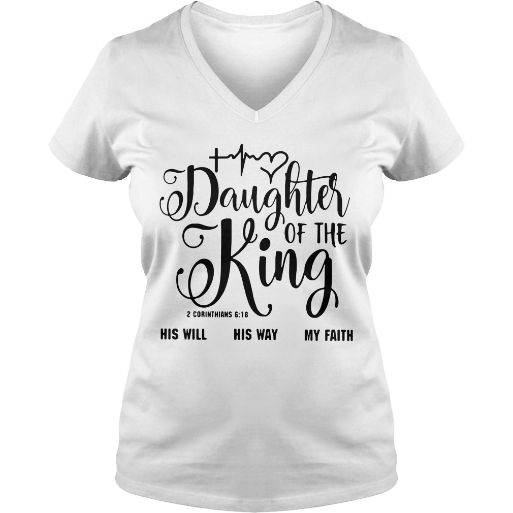 Daughter of the King his will his way my faith 2 corinthians 6:18 V-neck T-shirt