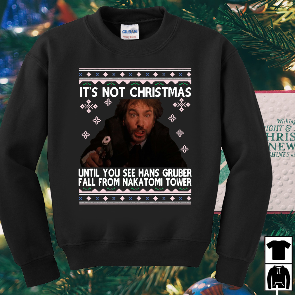 Die Hard It's Not Christmas Until Hans Gruber Falls From Nakatomi Tower sweater