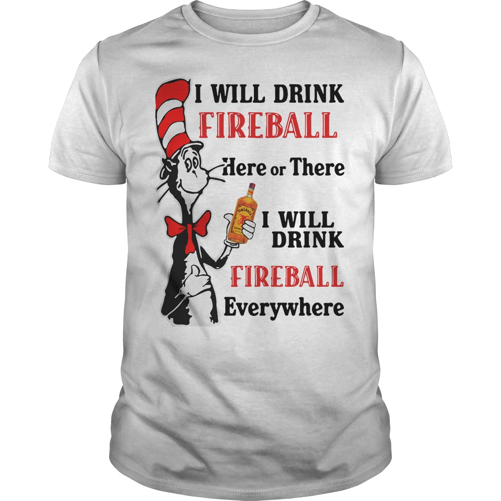 Dr Seuss I will drink Fireball here or there or everywhere Guys Shirt