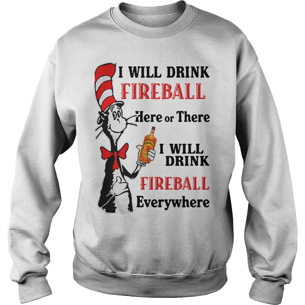 Dr Seuss I will drink Fireball here or there or everywhere Sweater