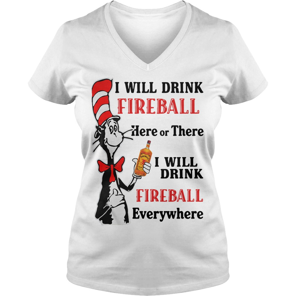 Dr Seuss I will drink Fireball here or there or everywhere V-neck T-shirt