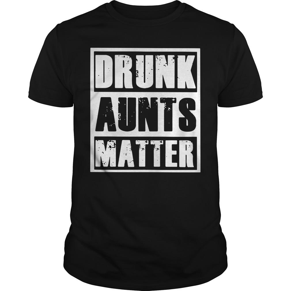 Drunk aunts matter Guys Shirt