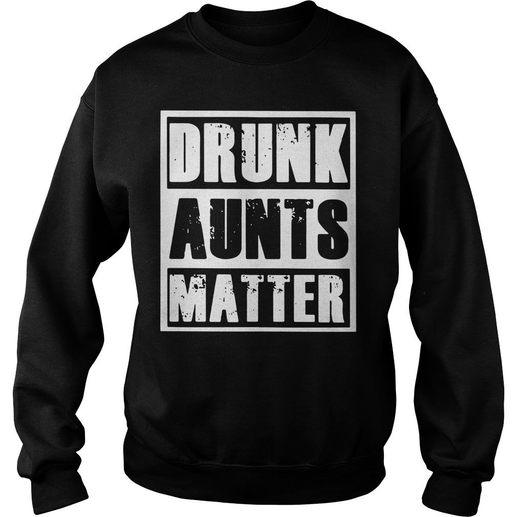 Drunk aunts matter Sweater