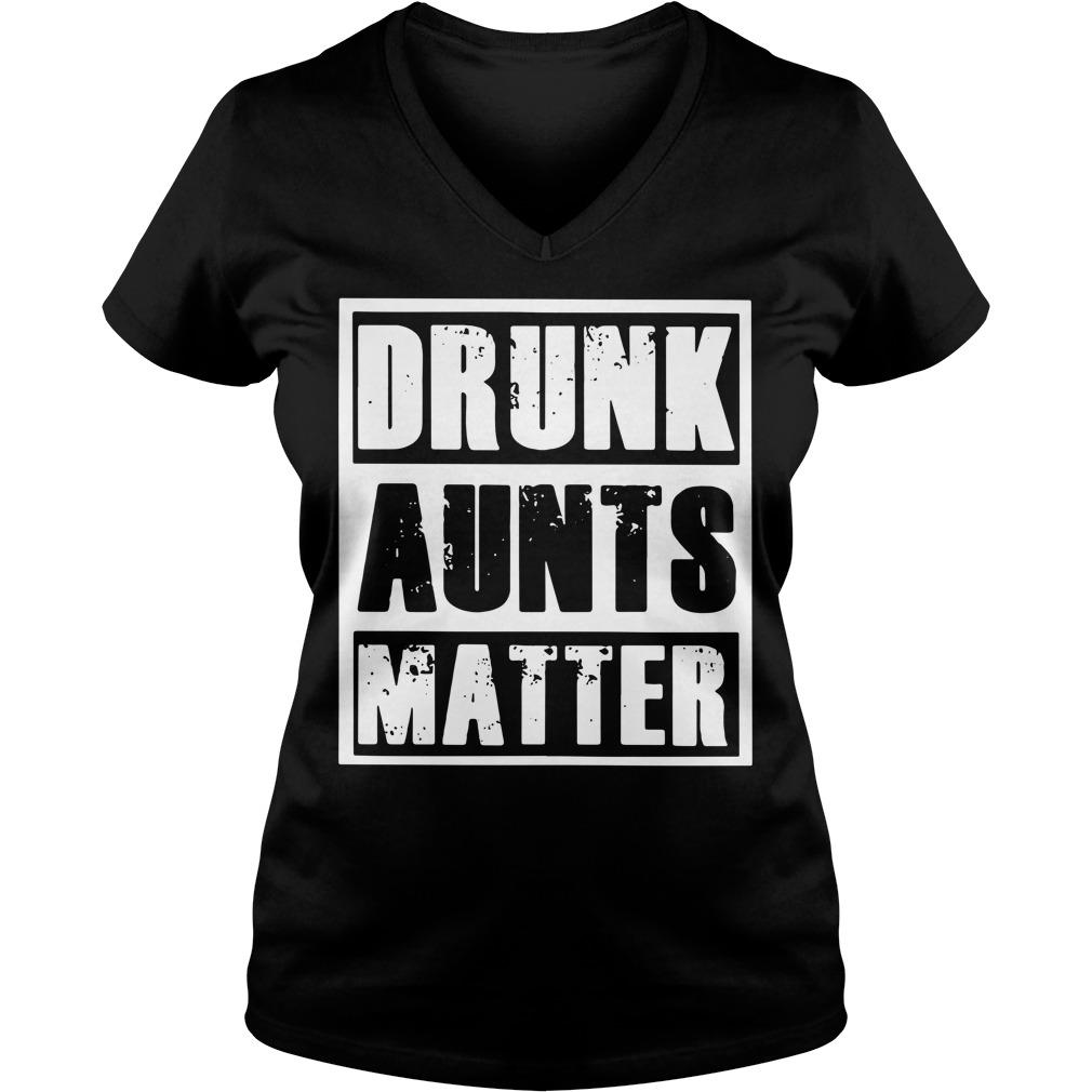 Drunk aunts matter V-neck T-shirt