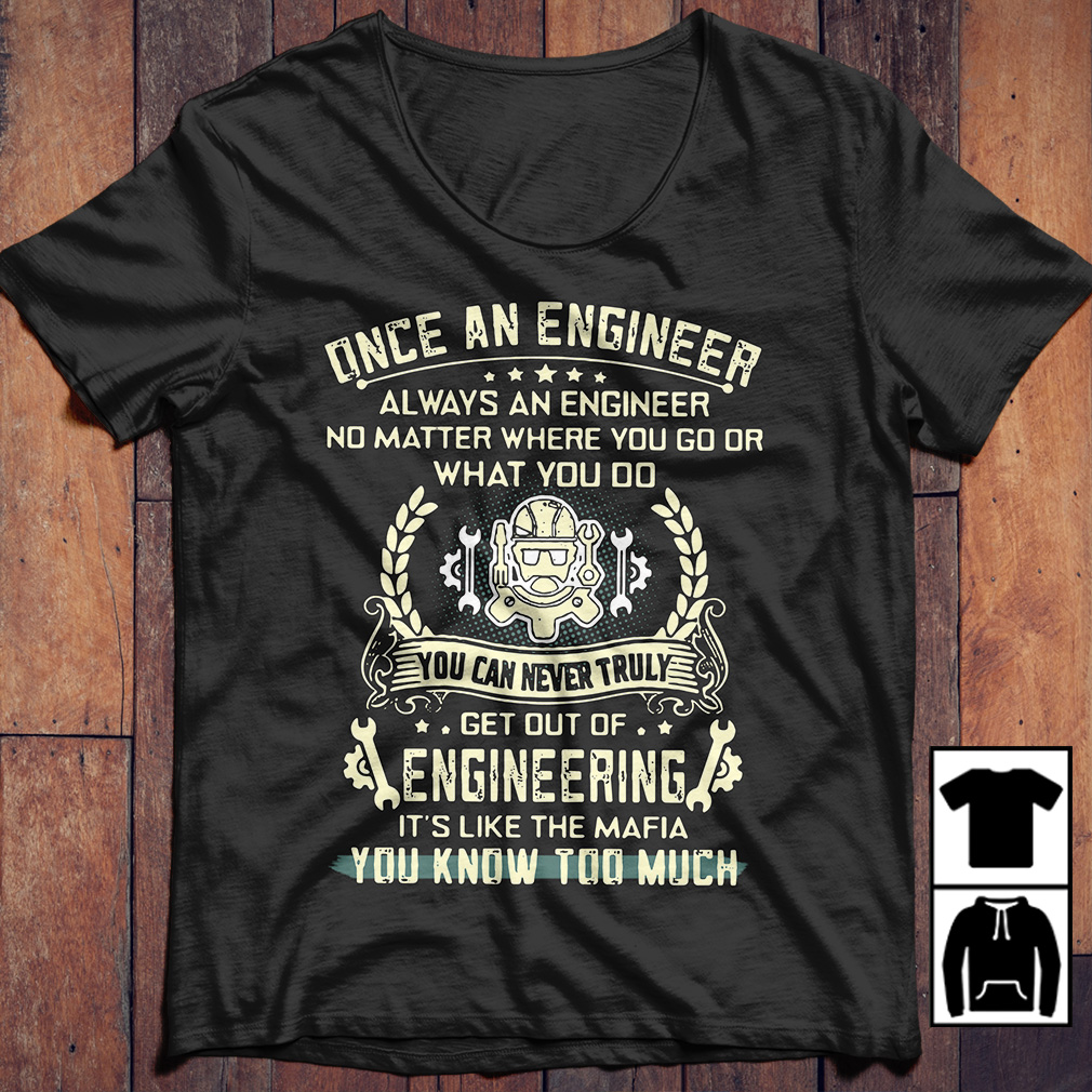 Once an engineer always an engineer no matter where you go or what shirt