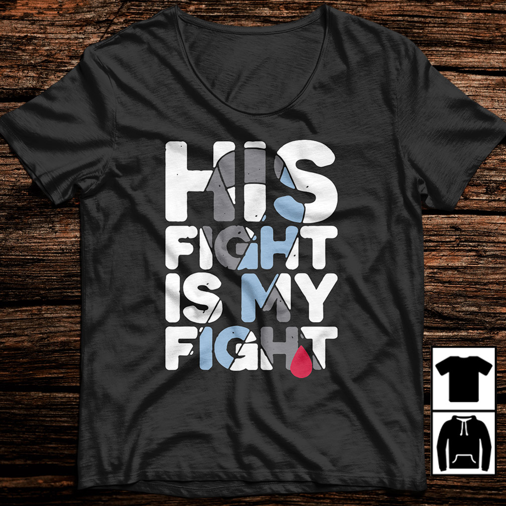 His fight is my fight thyroid cancer support awareness shirt