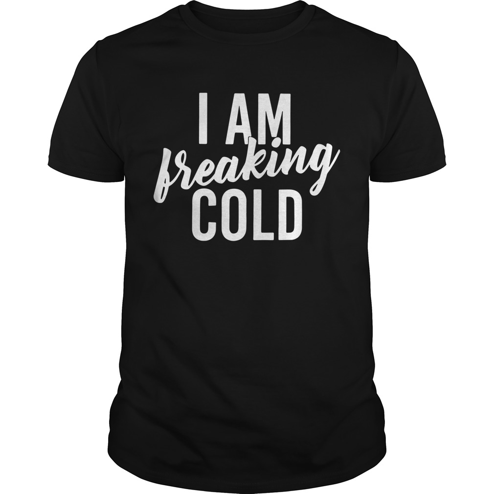 I am freaking cold Guys Shirt
