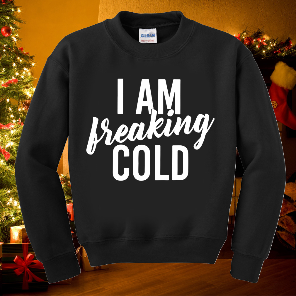I am freaking cold shirt
