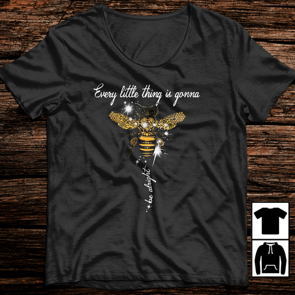 Glitter Bee every little thing is gonna be alright shirt