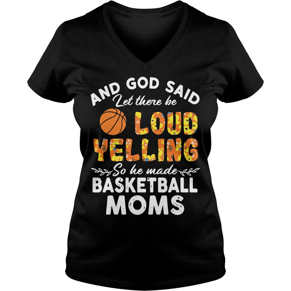 And God said let there loud yelling so he made basketball Moms V-neck T-shirt