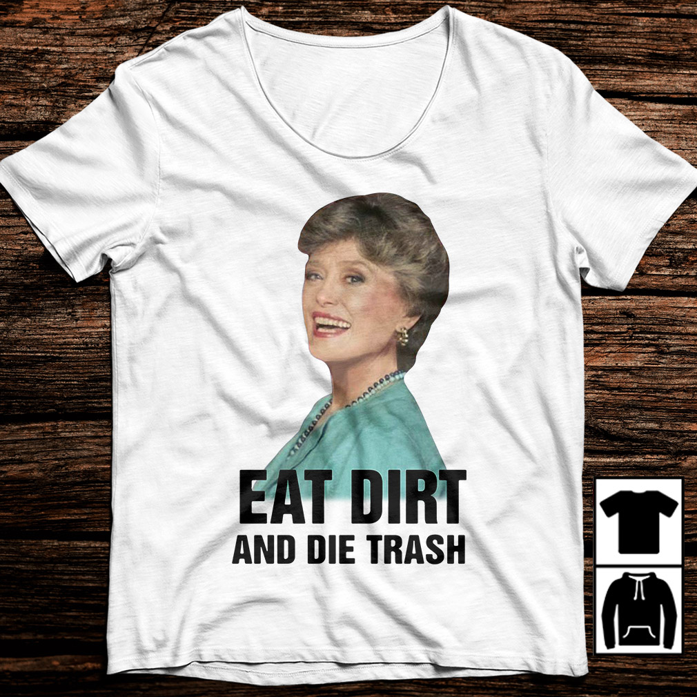 Golden Girls Blanche Devereaux eat dirt and die trash shirt