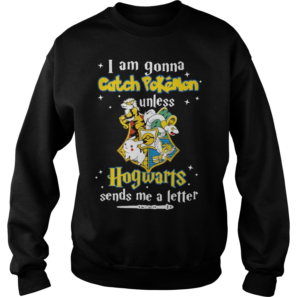 I am gonna Catch Pokemon Hogwarts sends me a letter Sweater