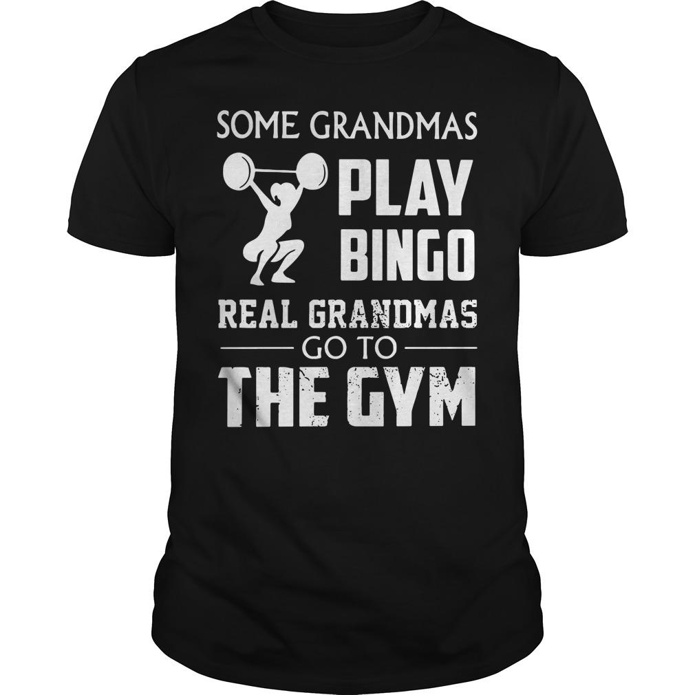 Some Grandmas play bingo real Grandmas go to the gym Guys Shirt