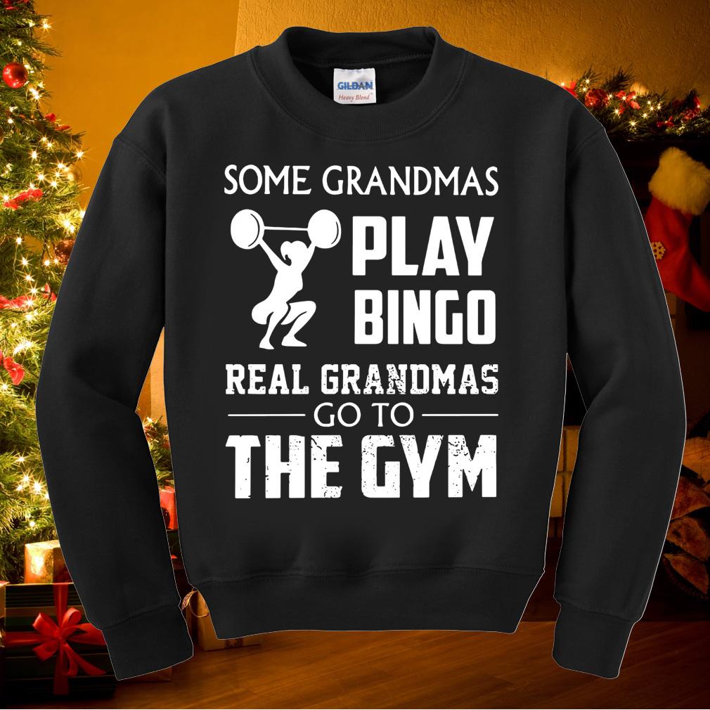 Some Grandmas play bingo real Grandmas go to the gym shirt