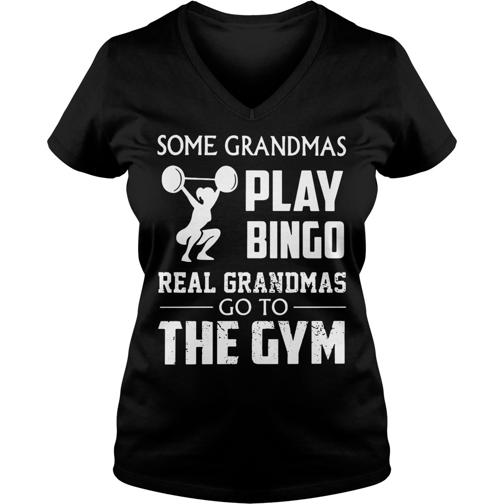 Some Grandmas play bingo real Grandmas go to the gym V-neck T-shirt