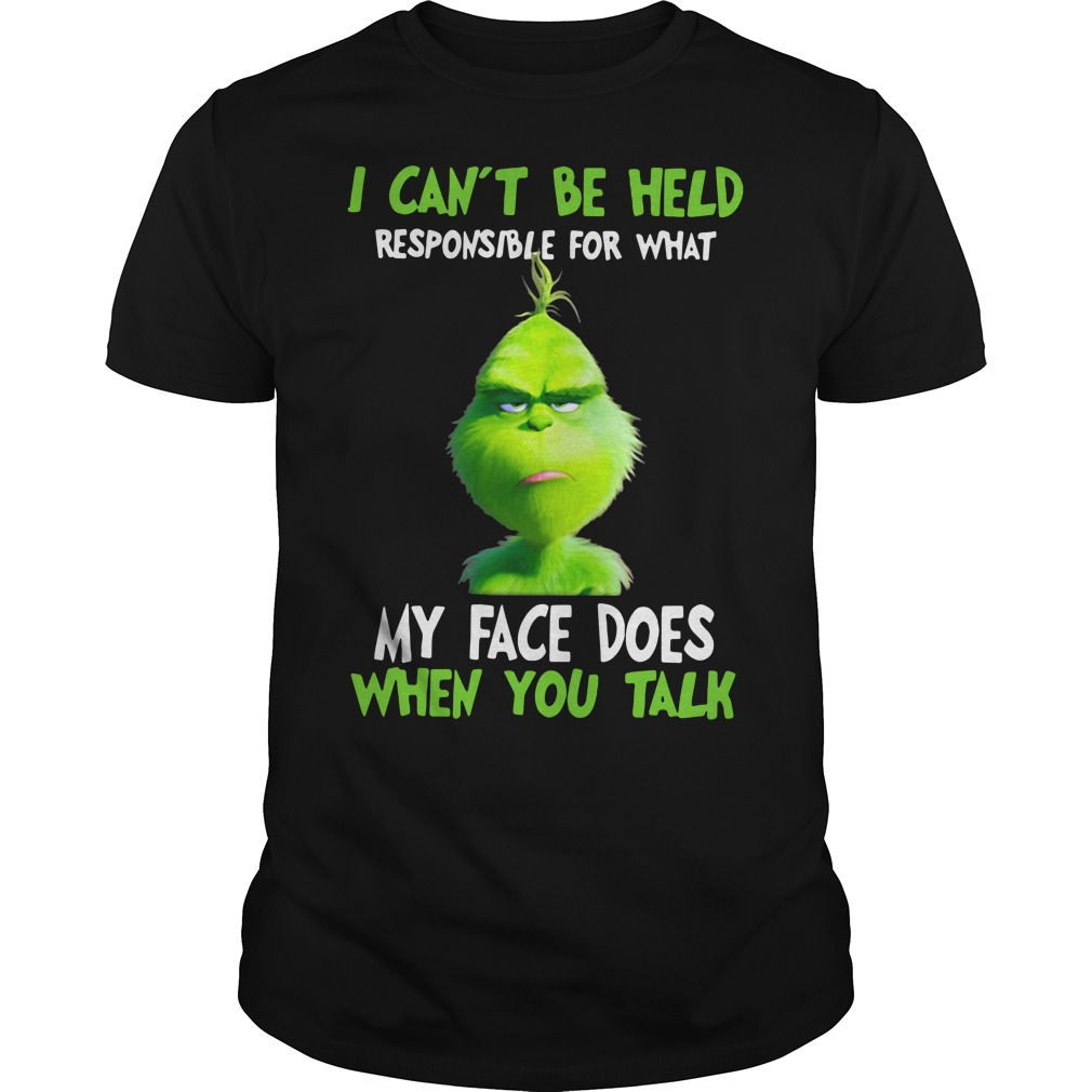 Grinch I can't be held responsible for what my face does when you talk Guys Shirt