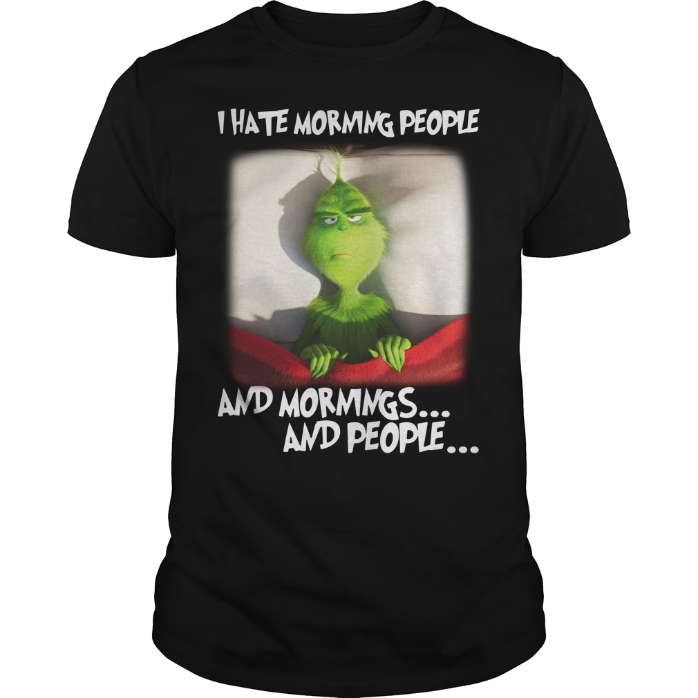 Grinch I hate morning people and mornings and people Guys Shirt