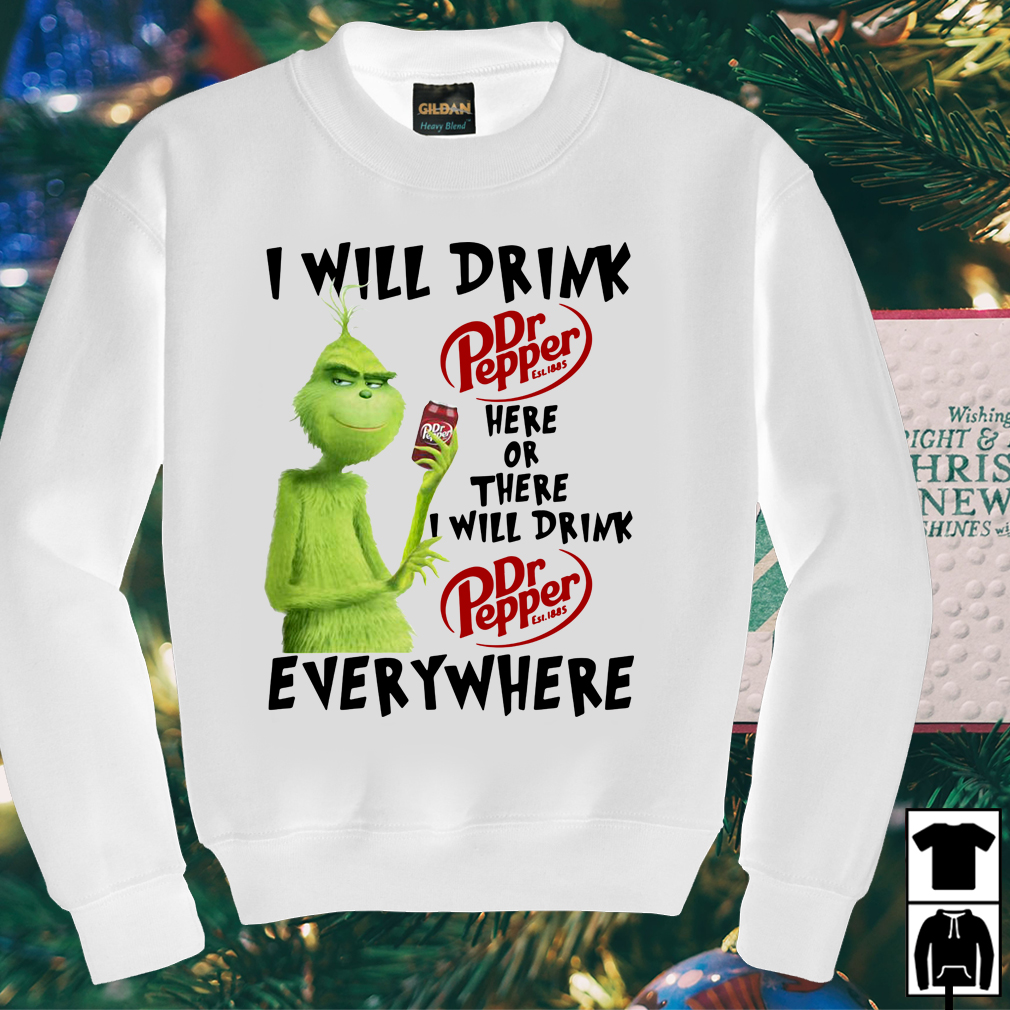 Grinch I will drink Dr Pepper here or there or everywhere shirt
