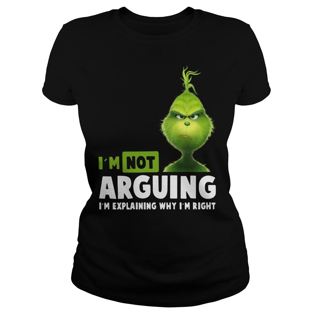 Grinch I'm not arguing I'm explaining why I'm right Ladies Tee