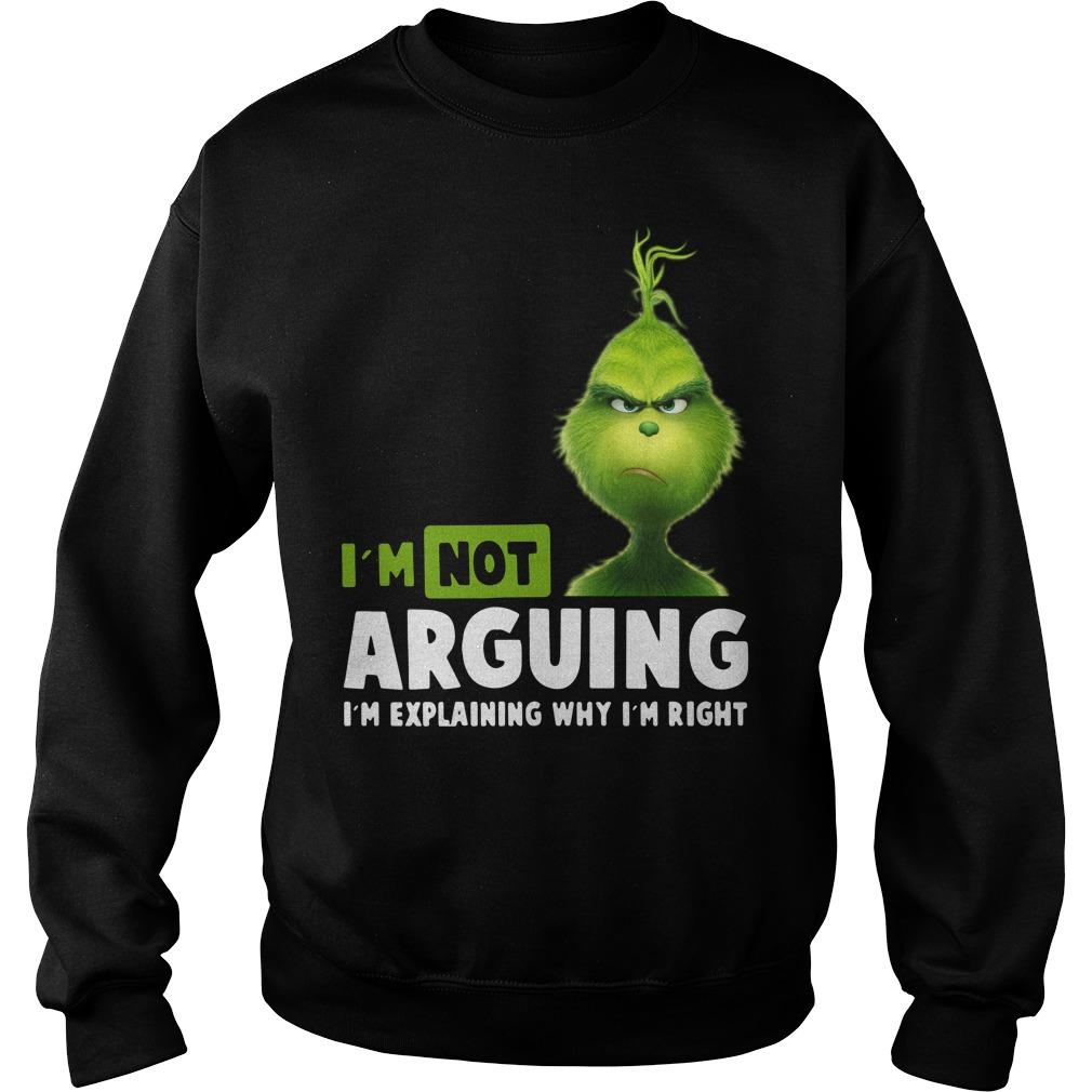 Grinch I'm not arguing I'm explaining why I'm right Sweater