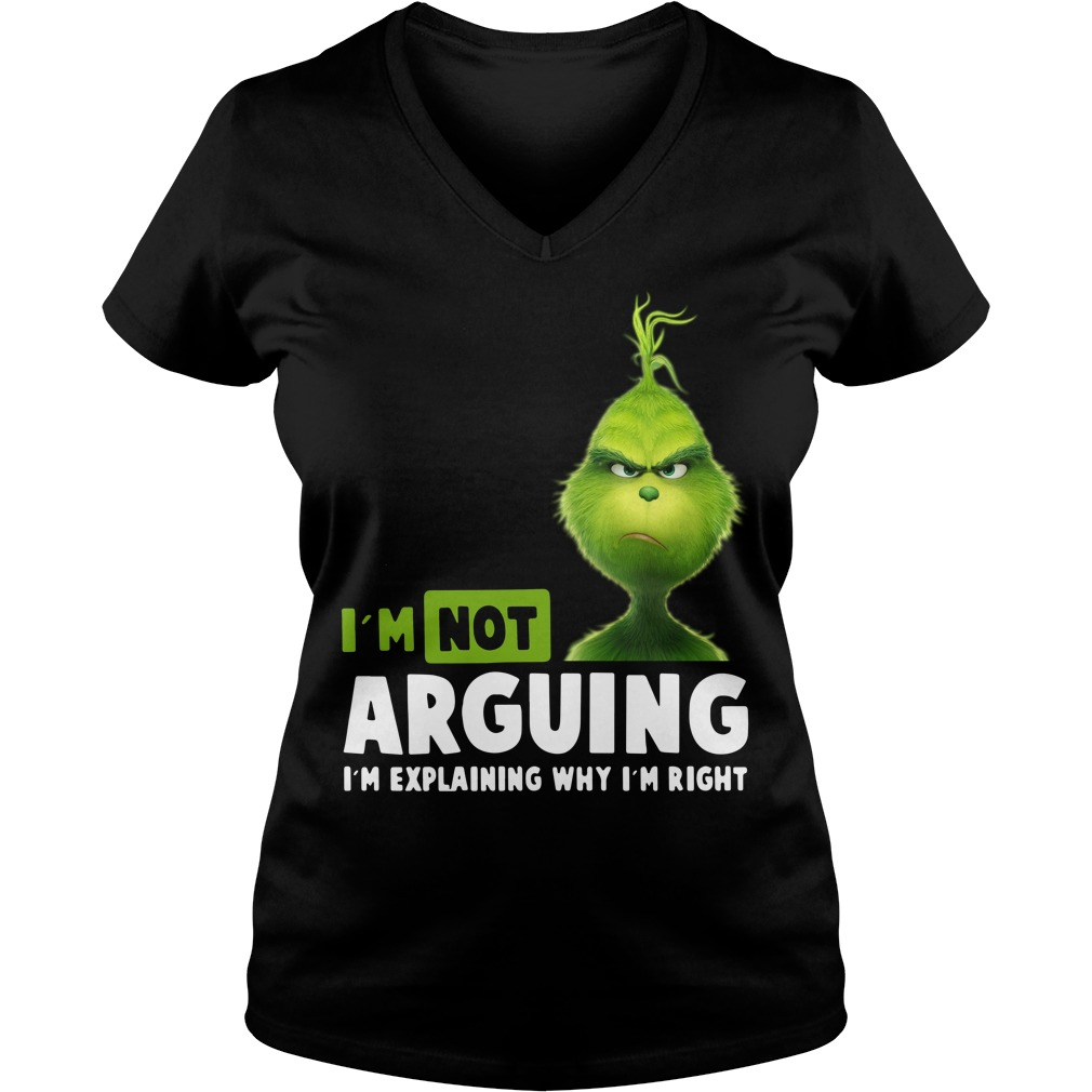 Grinch I'm not arguing I'm explaining why I'm right V-neck T-shirt