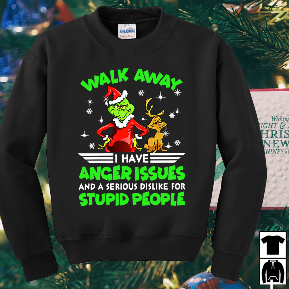 Grinch Max walk away I have anger issues and a serious dislike for stupid people shirt