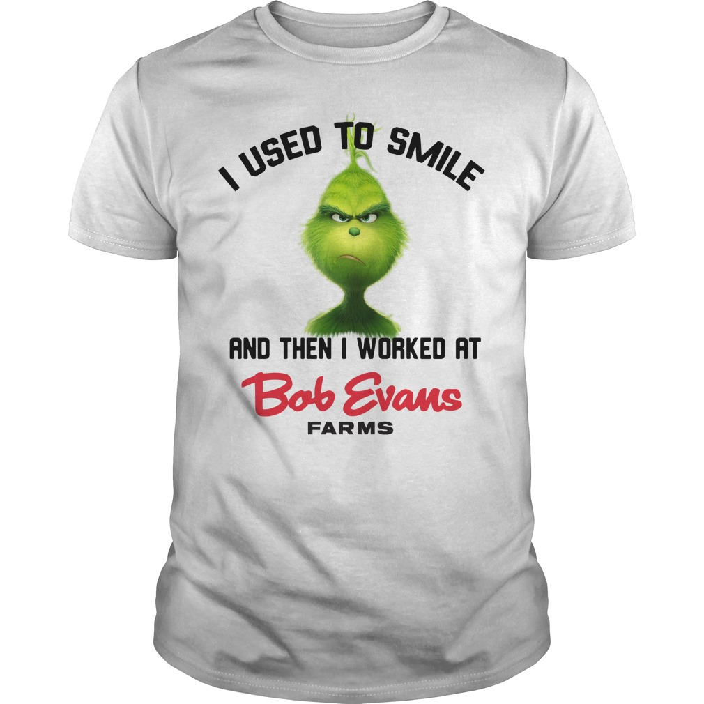 Grinch I used to smile and then I worked at Bob Evans farms Guys Shirt