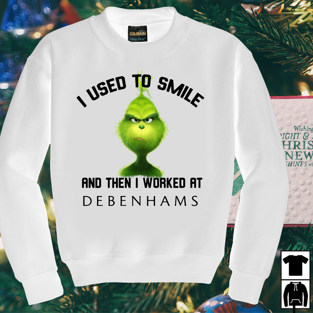 Grinch I used to smile and then I worked at Debenhams shirt