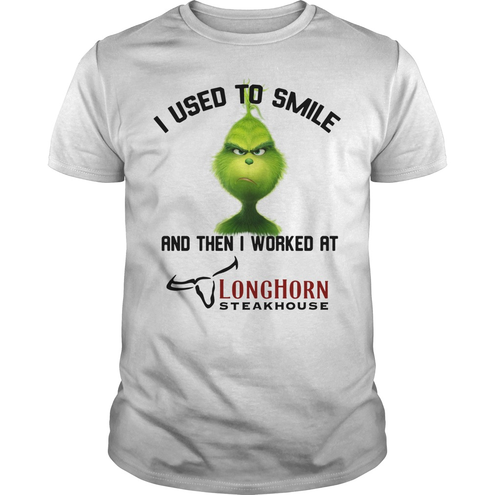 Grinch I used to smile and then I worked at Longhorn Steakhouse Guys Shirt