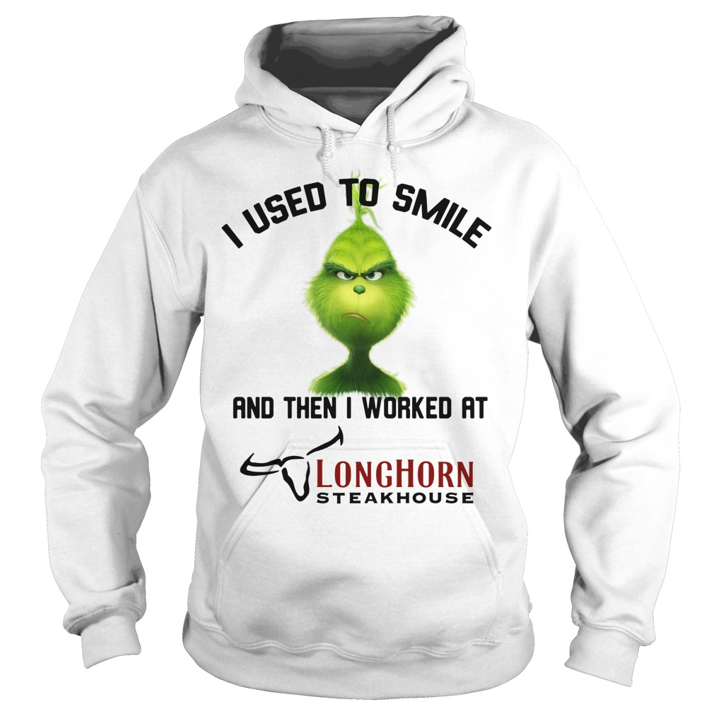 Grinch I used to smile and then I worked at Longhorn Steakhouse Hoodie