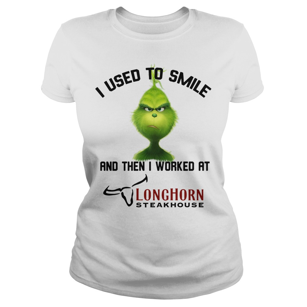 Grinch I used to smile and then I worked at Longhorn Steakhouse Ladies Tee