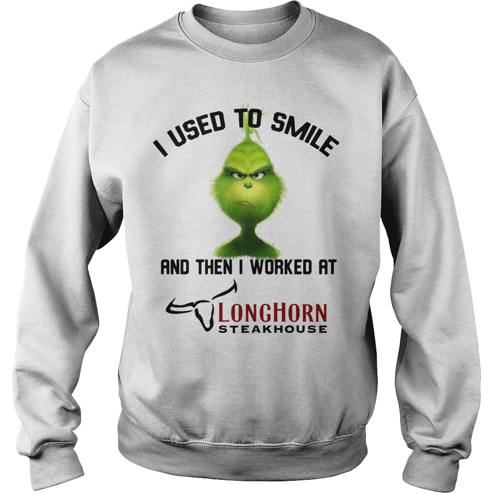 Grinch I used to smile and then I worked at Longhorn Steakhouse Sweater