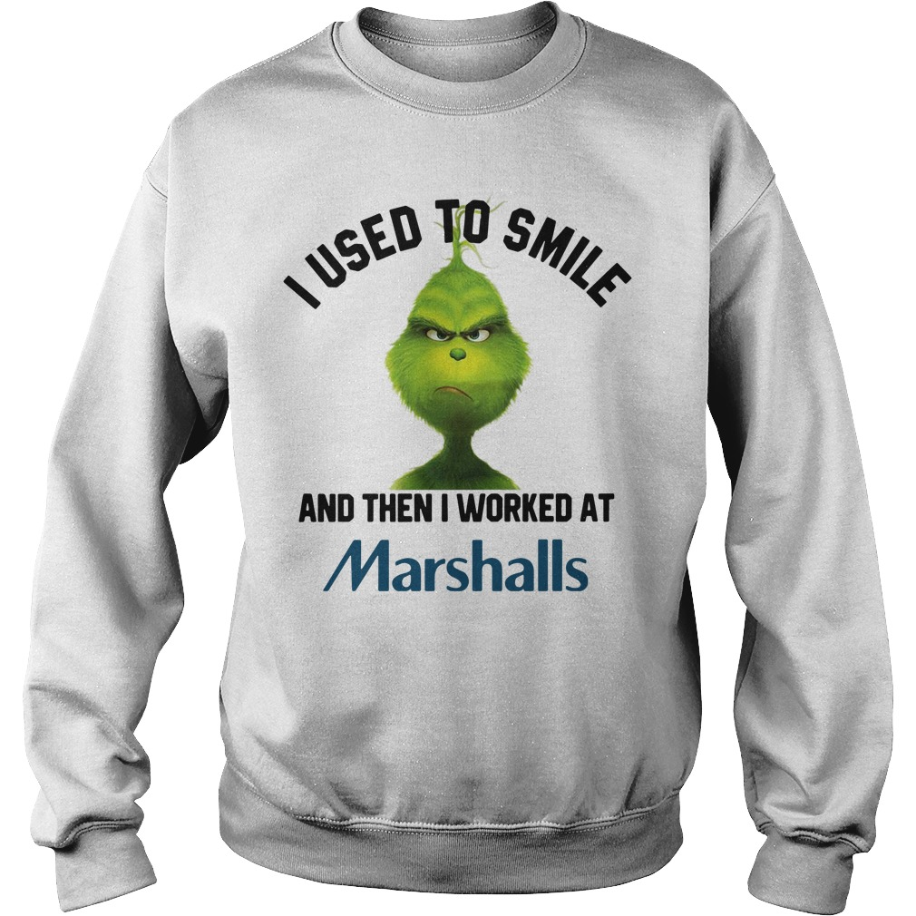 Grinch I used to smile and then I worked at Marshalls Sweater