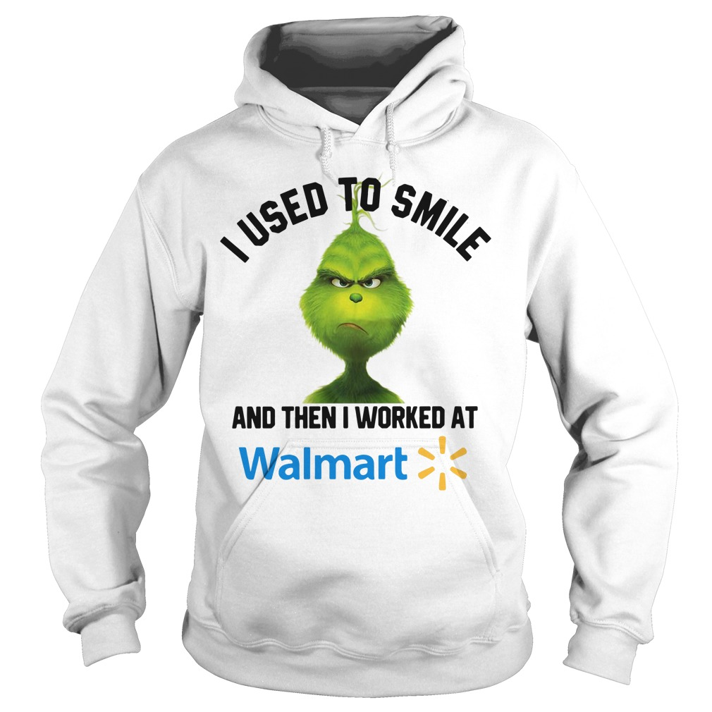 Grinch I used to smile and then I worked at Walmart Hoodie