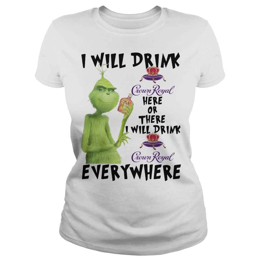 Grinch I will drink Crown Royal here or there or everywhere Ladies Tee
