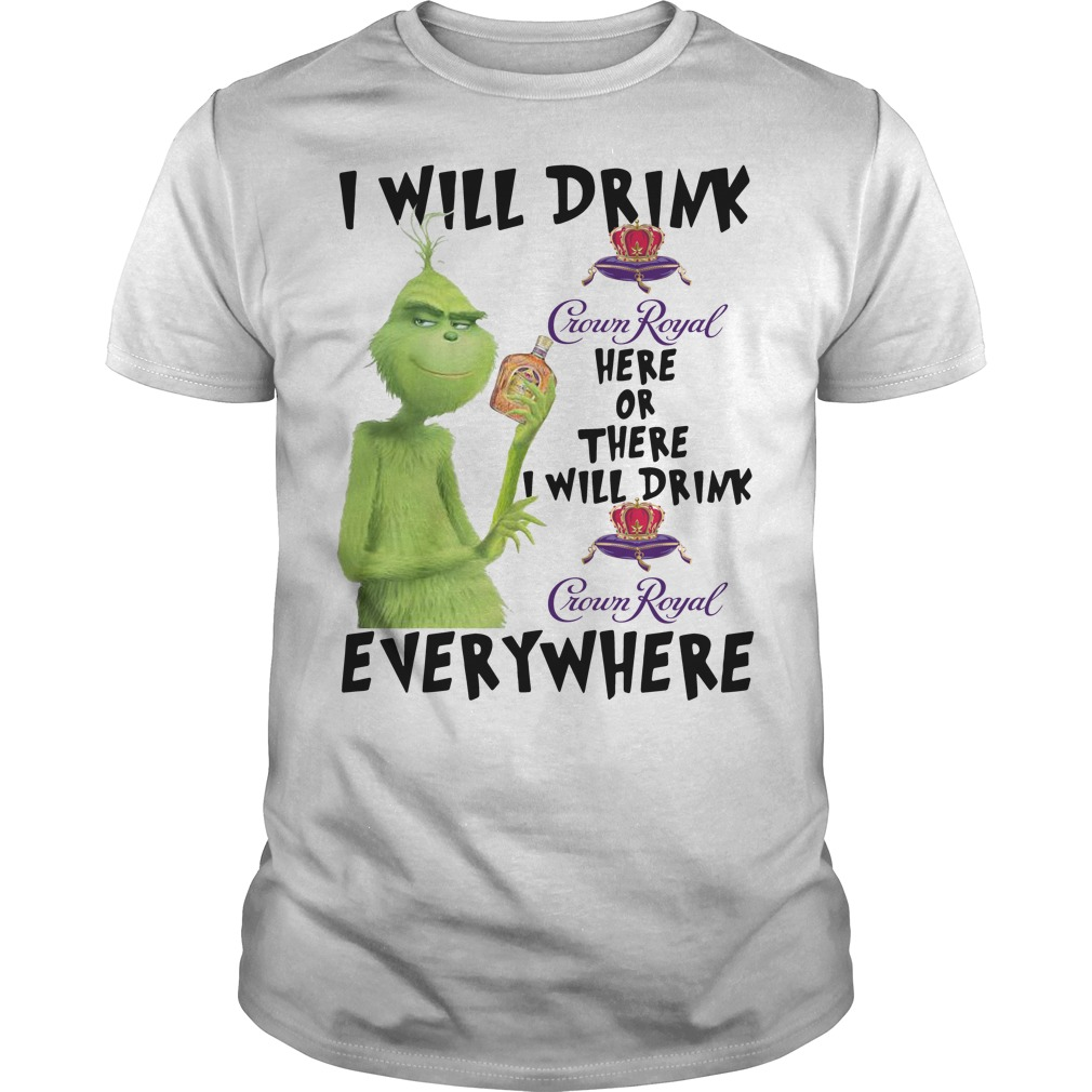 Grinch I will drink Crown Royal here or there or everywhere Guys Shirt