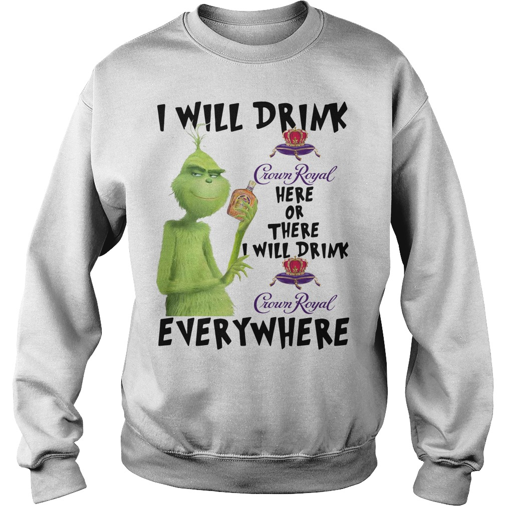 Grinch I will drink Crown Royal here or there or everywhere Sweater