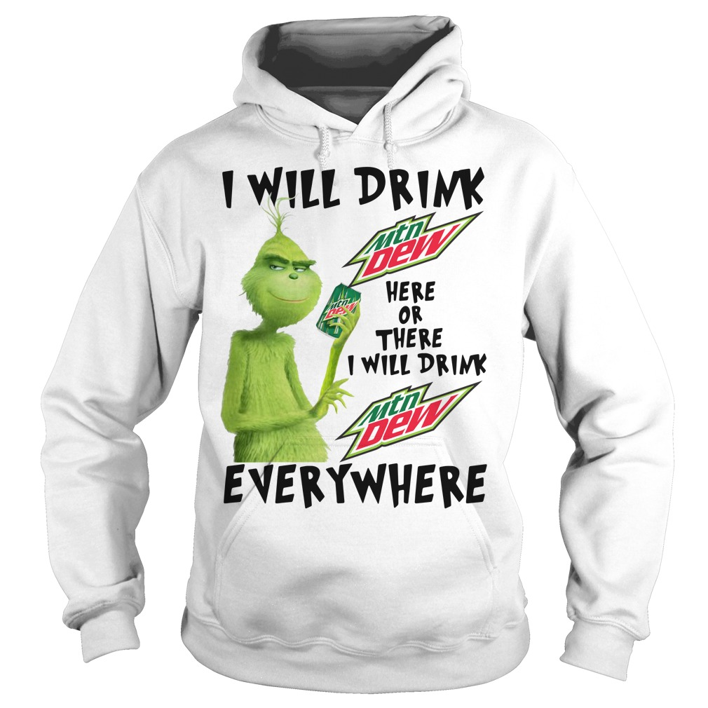 Grinch I will drink Mtn Dew here or there or everywhere Hoodie