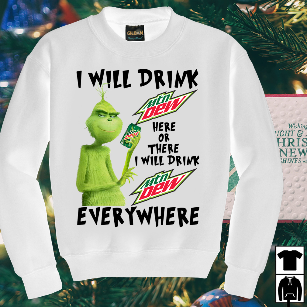 Grinch I will drink Mtn Dew here or there or everywhere shirt