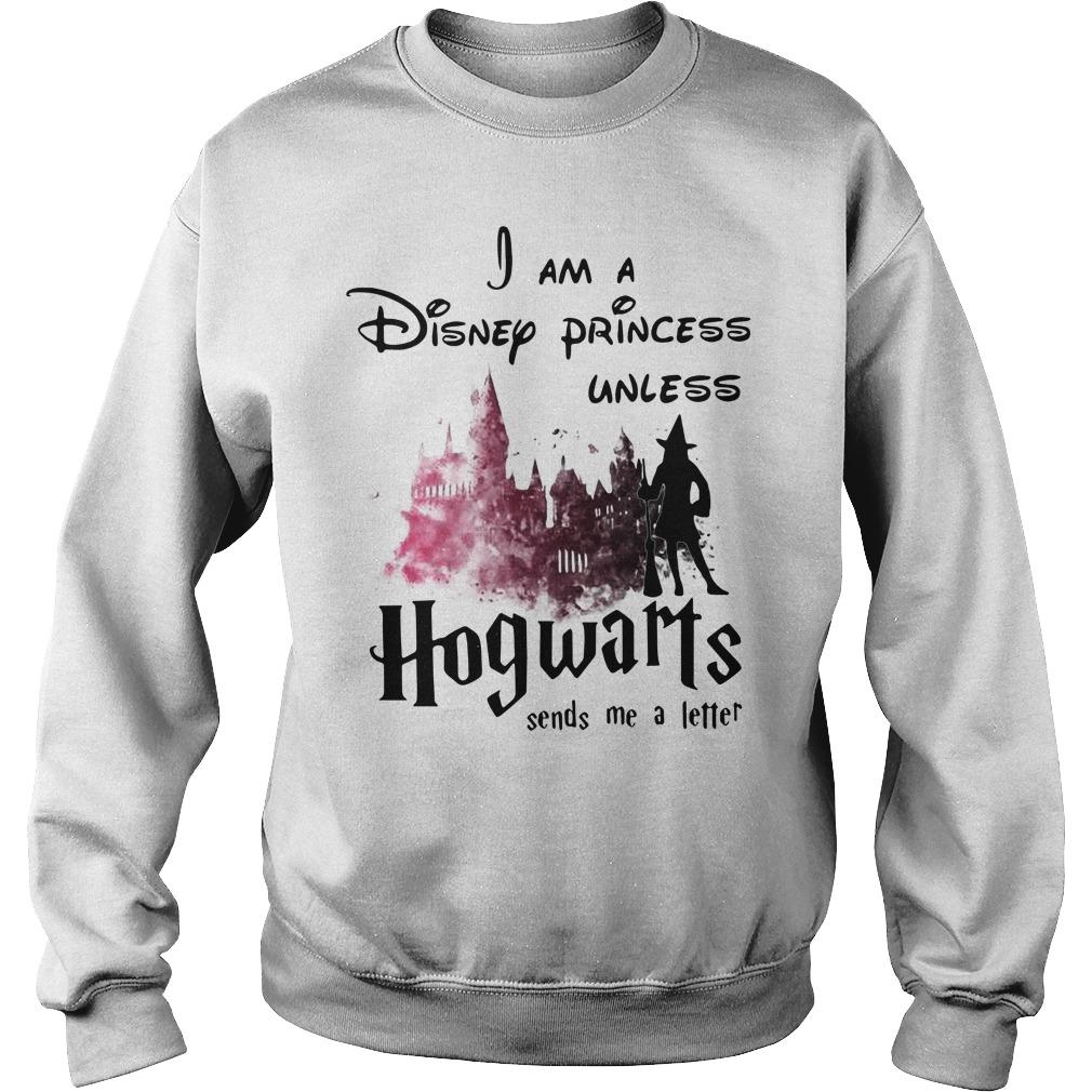 Harry Potter I am a Disney Princess unless Hogwarts sends me Sweater