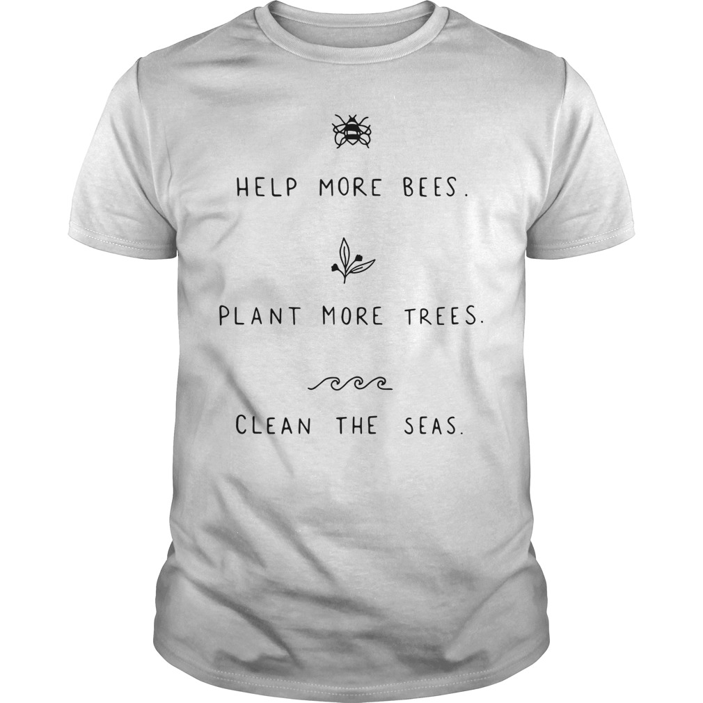 Help more Bees plant more trees clean the seas Guys Shirt